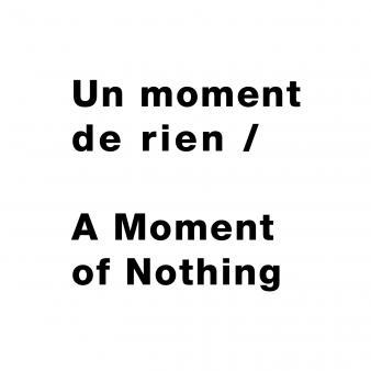 Un moment de rien / A Moment of Nothing